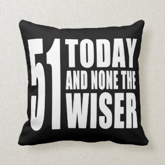 Funny 51st Birthdays : 51 Today and None the Wiser Cushions