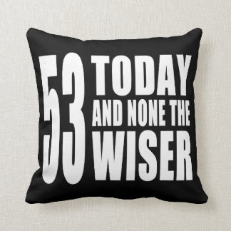 Funny 53rd Birthdays : 53 Today and None the Wiser Pillows
