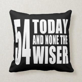 Funny 54th Birthdays : 54 Today and None the Wiser Pillow