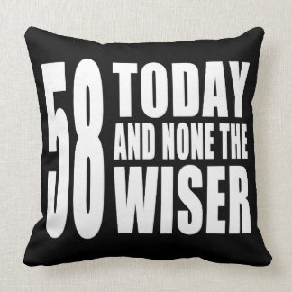 Funny 58th Birthdays : 58 Today and None the Wiser Throw Cushions