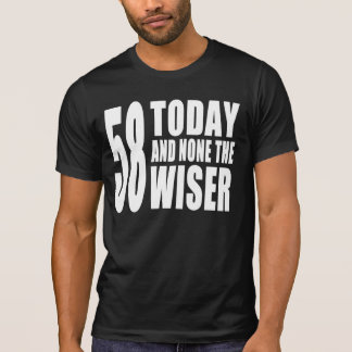 Funny 58th Birthdays : 58 Today and None the Wiser Tshirt