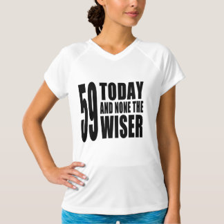 Funny 59th Birthdays : 59 Today and None the Wiser Tee Shirt