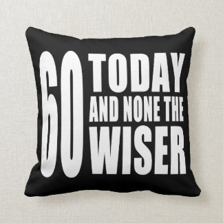 Funny 60th Birthdays : 60 Today and None the Wiser Cushions