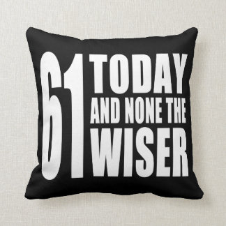 Funny 61th Birthdays : 61 Today and None the Wiser Cushion
