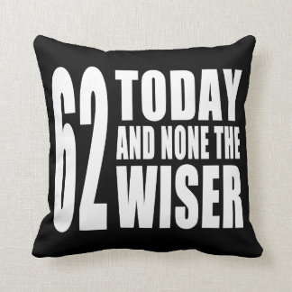 Funny 62nd Birthdays 62 Today and None the Wiser Pillows