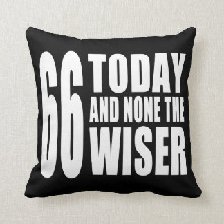 Funny 66th Birthdays 66 Today and None the Wiser Pillow