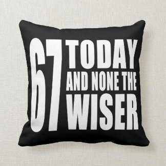 Funny 67th Birthdays 67 Today and None the Wiser Throw Pillows