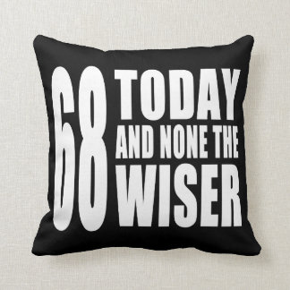 Funny 68th Birthdays : 68 Today and None the Wiser Throw Pillows