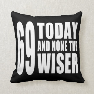 Funny 69th Birthdays 69 Today and None the Wiser Pillow