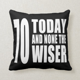 Funny 70th Birthdays 70 Today and None the Wiser Throw Pillows