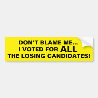 Funny Bumper Sticker: Voted for Losing Candidates Bumper Sticker