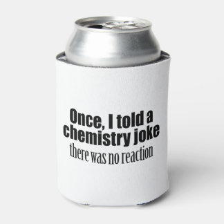 Funny Chemistry Teacher Quote - no reaction Can Cooler