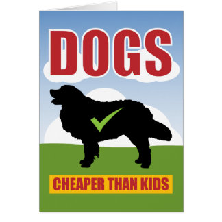 Funny Dogs Cheaper than Kids Slogan Card
