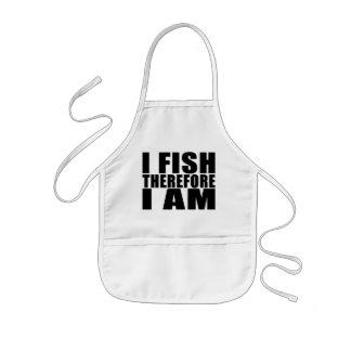 Funny Fishing Quotes Jokes I Fish Therefore I am Kids Apron