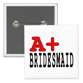 Funny Gifts for Bridesmaids : A+ Bridesmaid Buttons