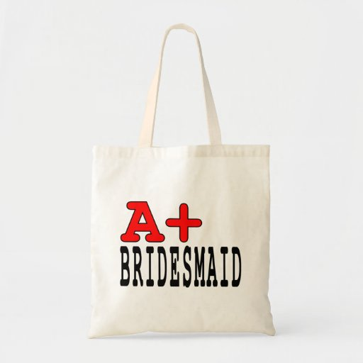 Funny Gifts for Bridesmaids : A+ Bridesmaid Tote Bag
