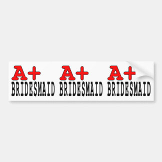 Funny Gifts for Bridesmaids : A+ Bridesmaid Bumper Sticker