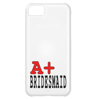Funny Gifts for Bridesmaids : A+ Bridesmaid iPhone 5C Case