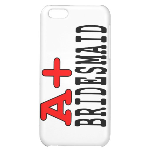 Funny Gifts for Bridesmaids : A+ Bridesmaid Cover For iPhone 5C