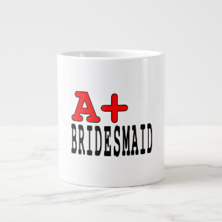 Funny Gifts for Bridesmaids : A+ Bridesmaid Jumbo Mug