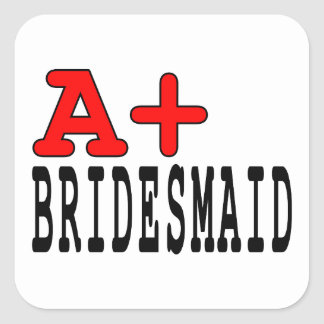 Funny Gifts for Bridesmaids : A+ Bridesmaid Square Sticker