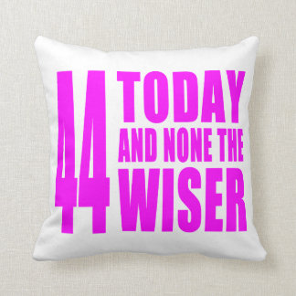 Funny Girls Birthdays : 44 Today and None the Wise Pillow