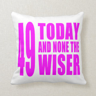 Funny Girls Birthdays  49 Today and None the Wiser Pillows