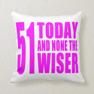 Funny Girls Birthdays  51 Today and None the Wiser Throw Cushion