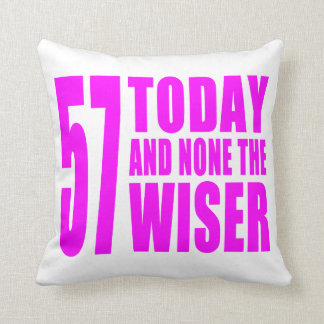 Funny Girls Birthdays 57 Today and None the Wiser Throw Pillow