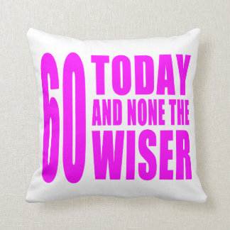 Funny Girls Birthdays  60 Today and None the Wiser Throw Cushions