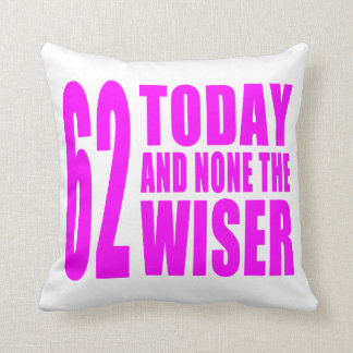 Funny Girls Birthdays 62 Today and None the Wiser Throw Pillow