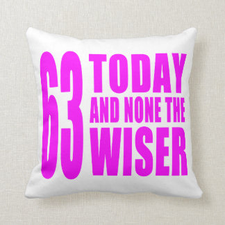 Funny Girls Birthdays 63 Today and None the Wiser Throw Pillows