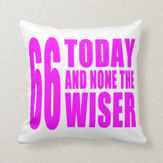 Funny Girls Birthdays  66 Today and None the Wiser Throw Pillow