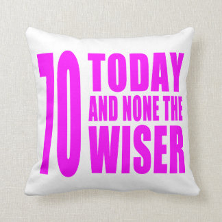Funny Girls Birthdays  70 Today and None the Wiser Throw Pillow