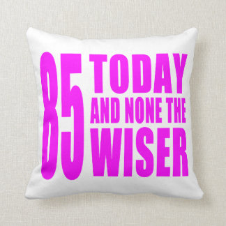 Funny Girls Birthdays  85 Today and None the Wiser Cushions