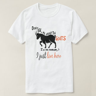 FUNNY GOAT | Don't Ask me About the Goats Husband T-Shirt