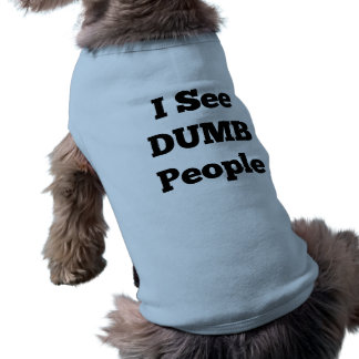Funny I See Dumb People Dog Sleeveless Dog Shirt
