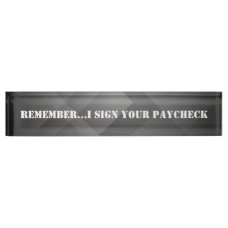 Funny, I Sign Your Paycheck, Custom, Desk Nameplate