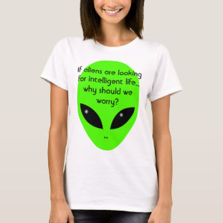 """Funny """"If aliens are looking for intelligent life"""" T-Shirt"""