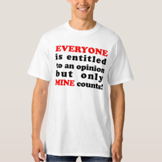 Funny Only MY Opinion Counts Tees