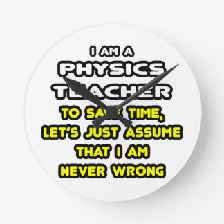 Funny Physics Teacher T-Shirts and Gifts Round Clock