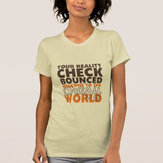 Funny Quote T-shirt Your Reality Check Bounced