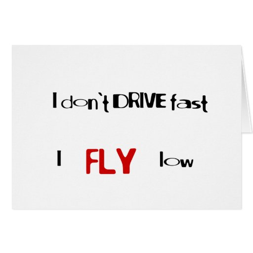 Funny quotes I don't drive fast,I fly low