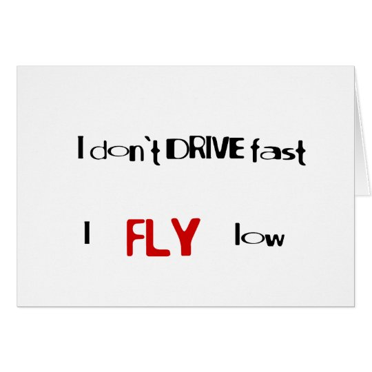 Funny quotes I don't drive fast,I fly low Note Card