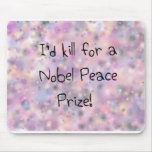 Funny quotes I'd kill for a Nobel Peace Prize Mouse Mats