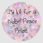 Funny quotes I'd kill for a Nobel Peace Prize Round Stickers