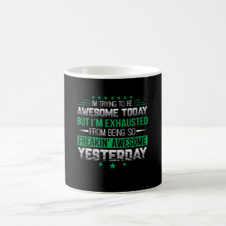 Funny Saying Awesome Today Exhaust Yesterday Coffee Mug