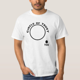 Funny T-Shirt, You Outside the Circle of Trust T-Shirt