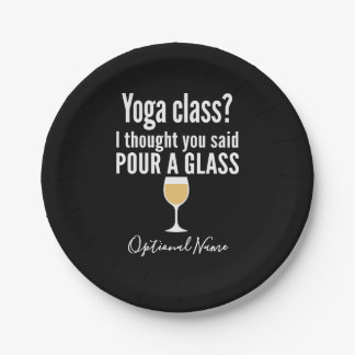 Funny Wine Quote - Yoga Class? Pour a Glass Paper Plate