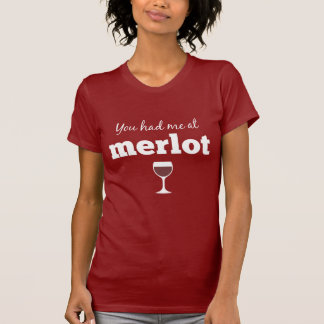 Funny Wine Quote - You had me at Merlot T-Shirt